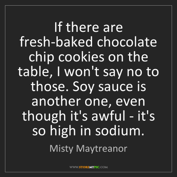 Misty Maytreanor: If there are fresh-baked chocolate chip cookies on the...