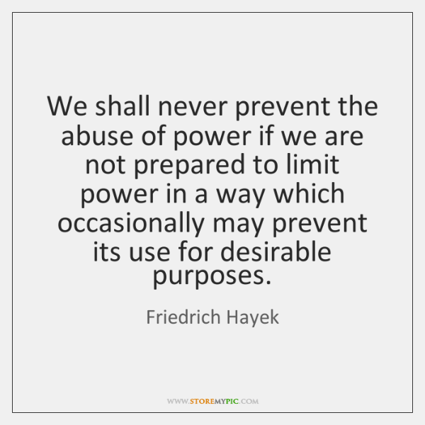 We shall never prevent the abuse of power if we are not ...