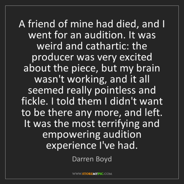 Darren Boyd: A friend of mine had died, and I went for an audition....