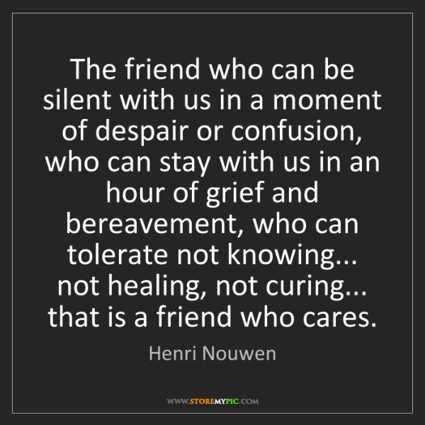 Henri Nouwen: The friend who can be silent with us in a moment of despair...