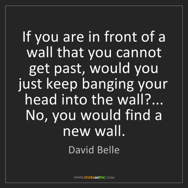 David Belle: If you are in front of a wall that you cannot get past,...