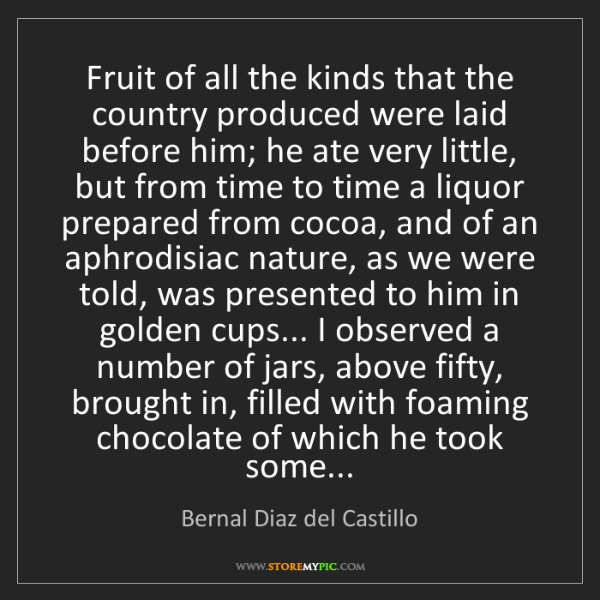 Bernal Diaz del Castillo: Fruit of all the kinds that the country produced were...