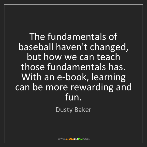 Dusty Baker: The fundamentals of baseball haven't changed, but how...