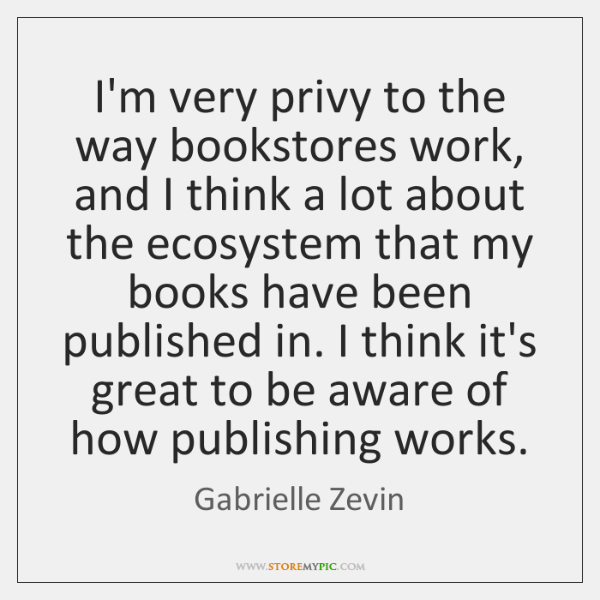 I'm very privy to the way bookstores work, and I think a ...