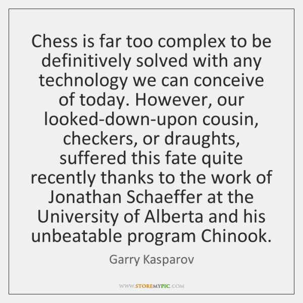 Chess is far too complex to be definitively solved with any technology ...