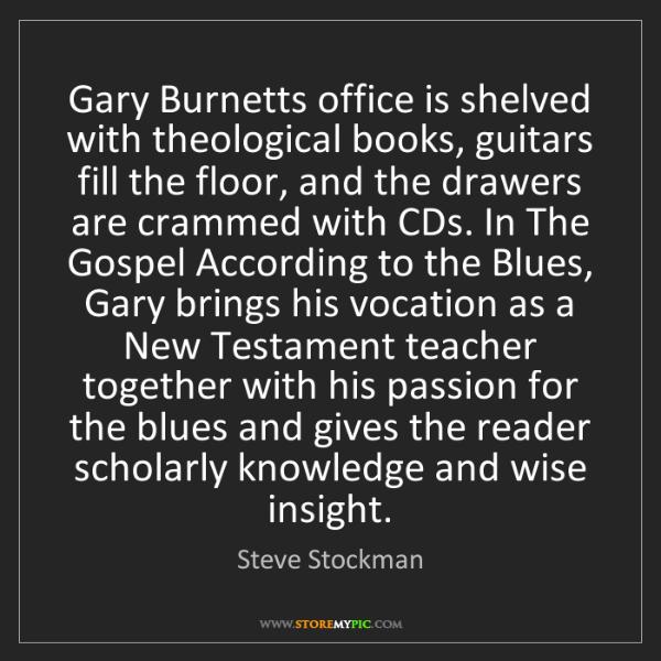Steve Stockman: Gary Burnetts office is shelved with theological books,...
