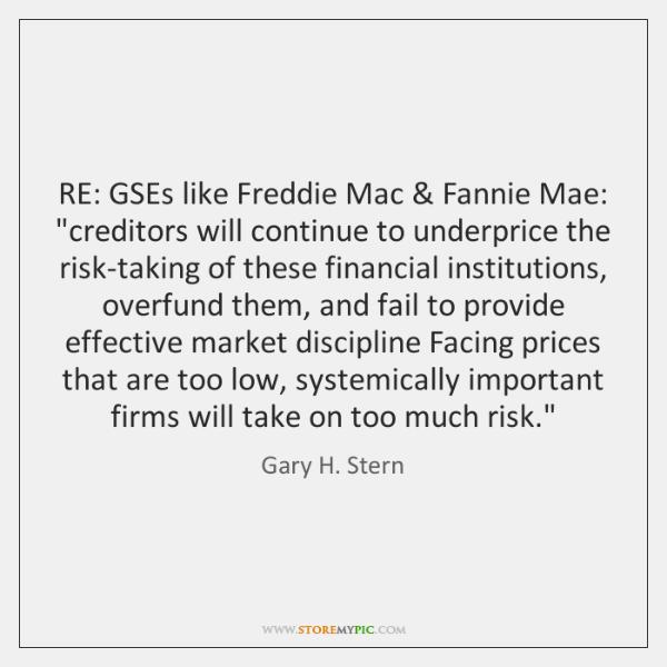 RE: GSEs like Freddie Mac & Fannie Mae: