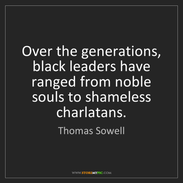 Thomas Sowell: Over the generations, black leaders have ranged from...