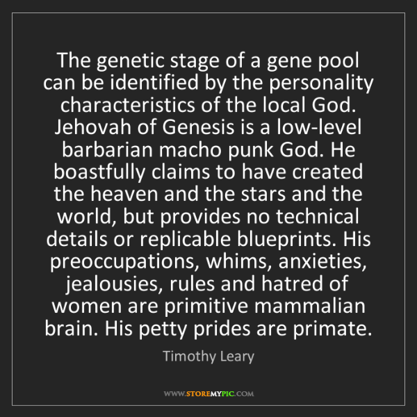 Timothy Leary: The genetic stage of a gene pool can be identified by...