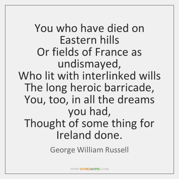 You who have died on Eastern hills   Or fields of France as ...