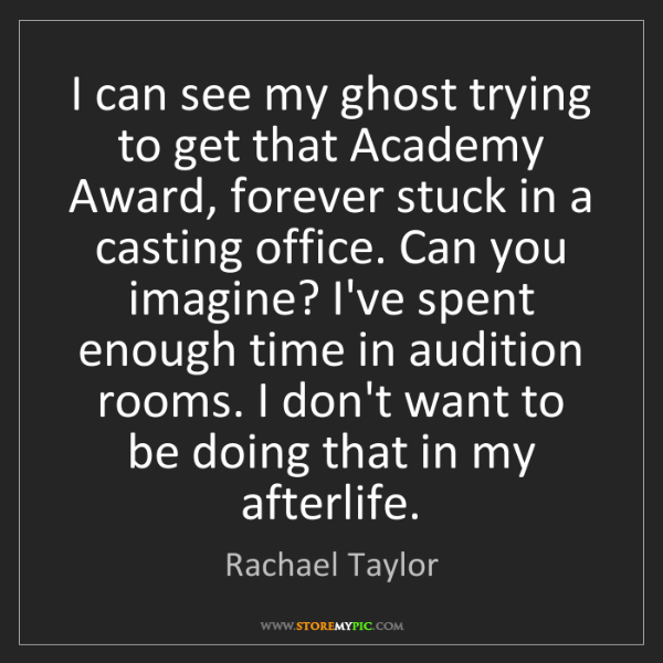 Rachael Taylor: I can see my ghost trying to get that Academy Award,...
