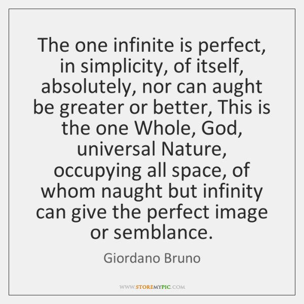 The one infinite is perfect, in simplicity, of itself, absolutely, nor can ...