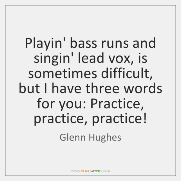 Playin' bass runs and singin' lead vox, is sometimes difficult, but I ...