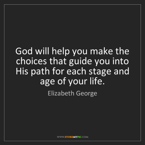 Elizabeth George: God will help you make the choices that guide you into...