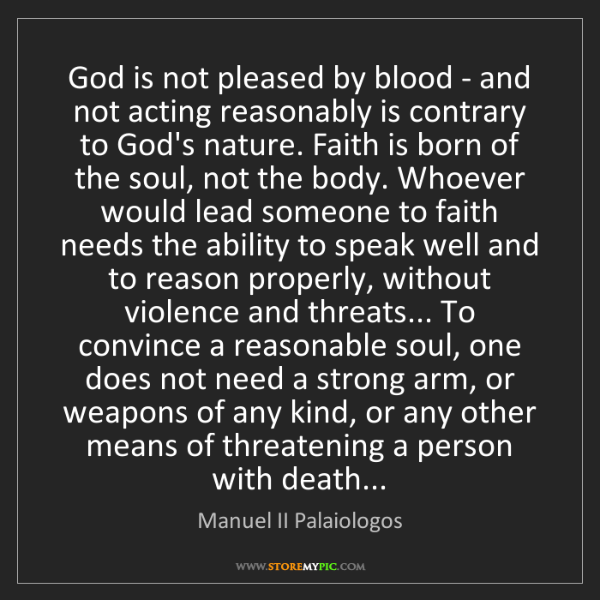 Manuel II Palaiologos: God is not pleased by blood - and not acting reasonably...