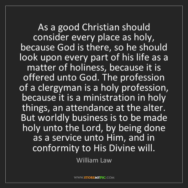 William Law: As a good Christian should consider every place as holy,...