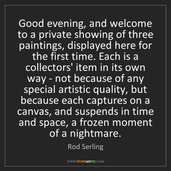 Rod Serling: Good evening, and welcome to a private showing of three...