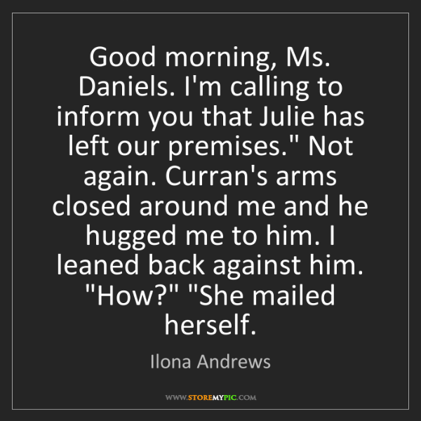 Ilona Andrews: Good morning, Ms. Daniels. I'm calling to inform you...
