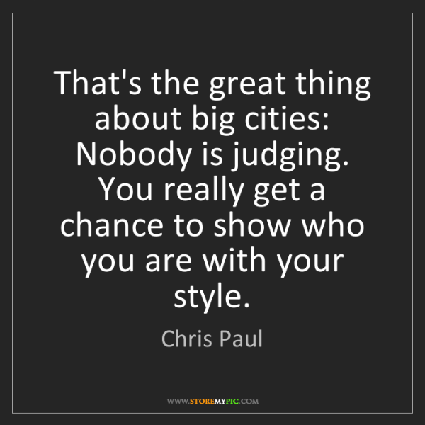 Chris Paul: That's the great thing about big cities: Nobody is judging....