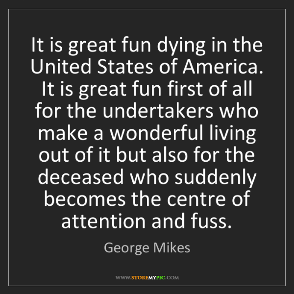 George Mikes: It is great fun dying in the United States of America....