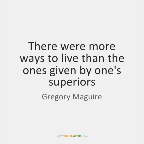 There were more ways to live than the ones given by one's ...