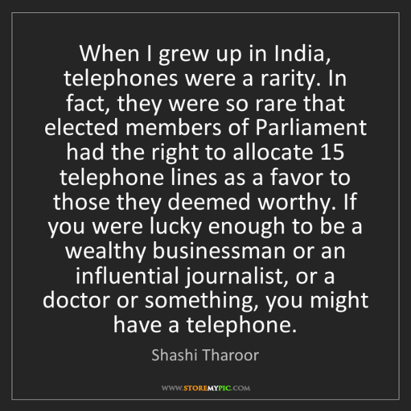 Shashi Tharoor: When I grew up in India, telephones were a rarity. In...