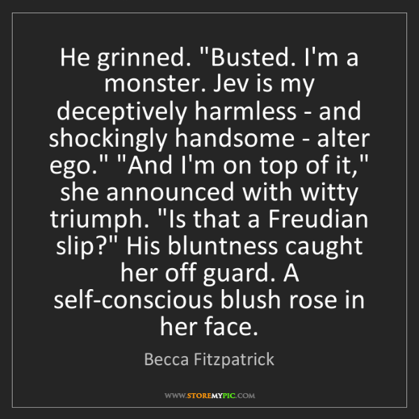 "Becca Fitzpatrick: He grinned. ""Busted. I'm a monster. Jev is my deceptively..."