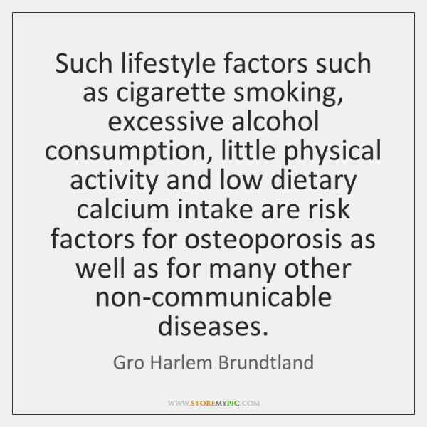 Such lifestyle factors such as cigarette smoking, excessive alcohol consumption, little physical ...