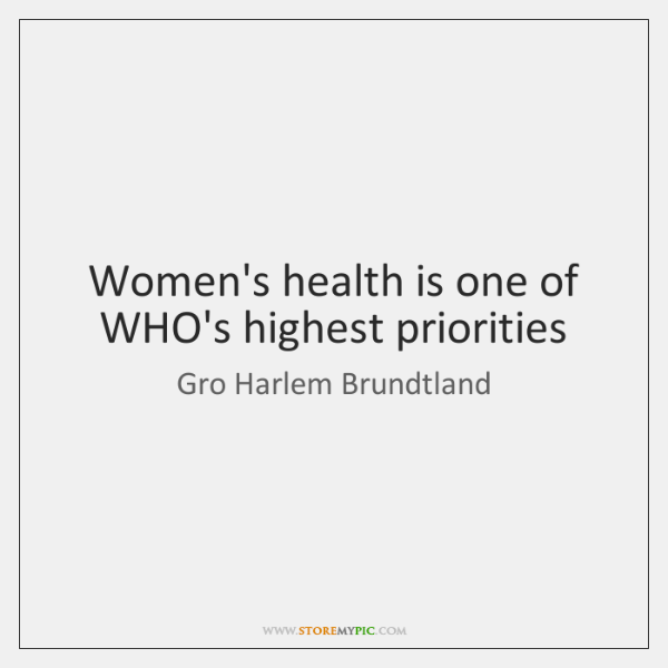 Women's health is one of WHO's highest priorities