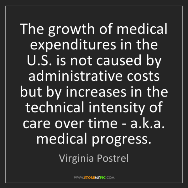Virginia Postrel: The growth of medical expenditures in the U.S. is not...