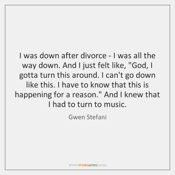 I was down after divorce - I was all the way down. ...