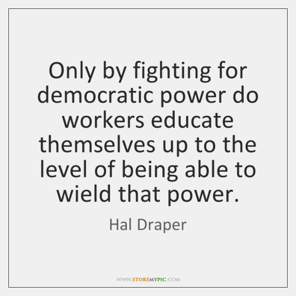 Only by fighting for democratic power do workers educate themselves up to ...