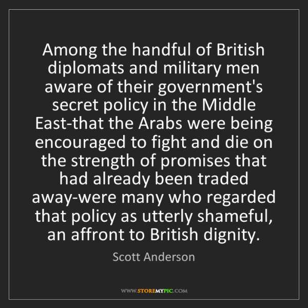 Scott Anderson: Among the handful of British diplomats and military men...