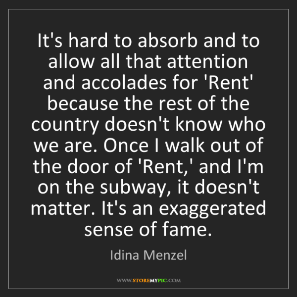 Idina Menzel: It's hard to absorb and to allow all that attention and...