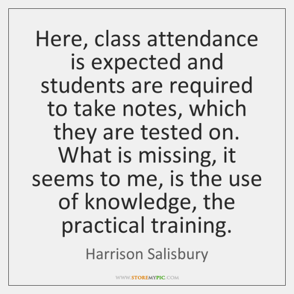 Here, class attendance is expected and students are required to take notes, ...