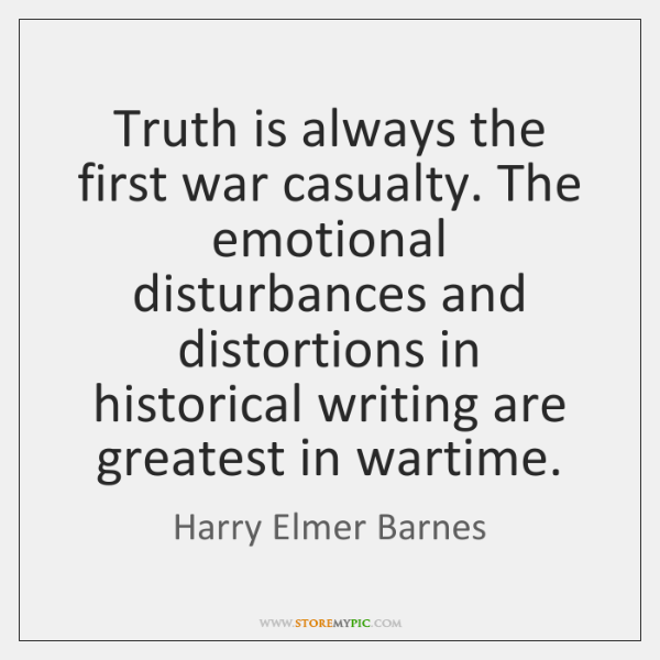 Truth is always the first war casualty. The emotional disturbances and distortions ...