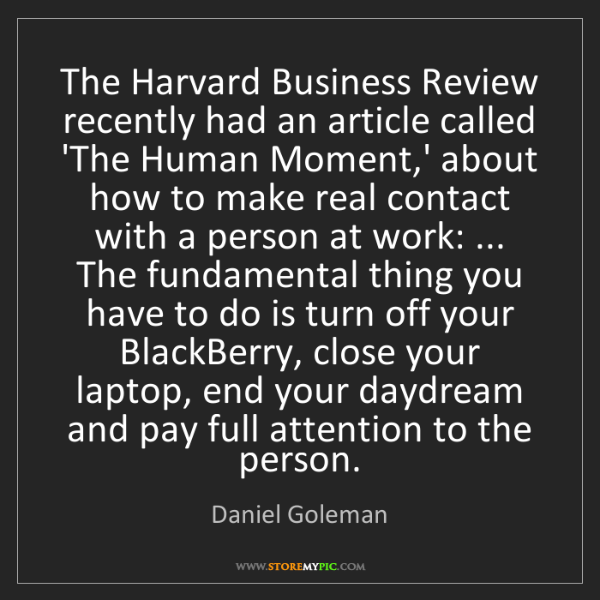 Daniel Goleman: The Harvard Business Review recently had an article called...