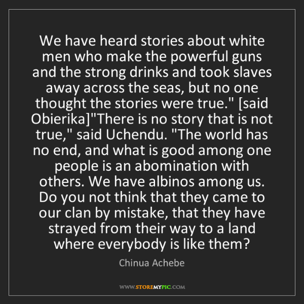 Chinua Achebe: We have heard stories about white men who make the powerful...