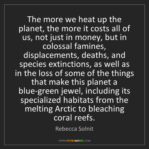 Rebecca Solnit: The more we heat up the planet, the more it costs all...