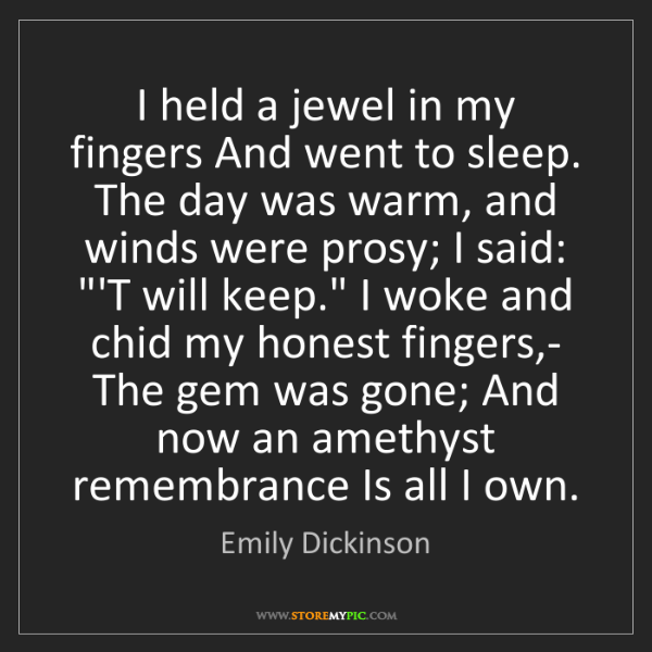 Emily Dickinson: I held a jewel in my fingers And went to sleep. The day...