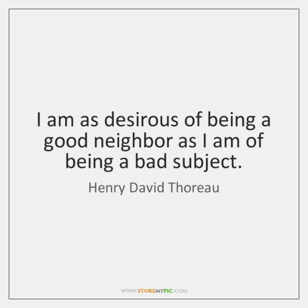 I Am As Desirous Of Being A Good Neighbor As I Am Storemypic