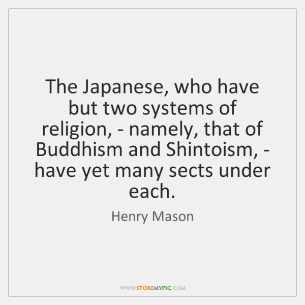 The Japanese, who have but two systems of religion, - namely, that ...