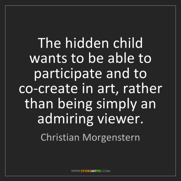Christian Morgenstern: The hidden child wants to be able to participate and...
