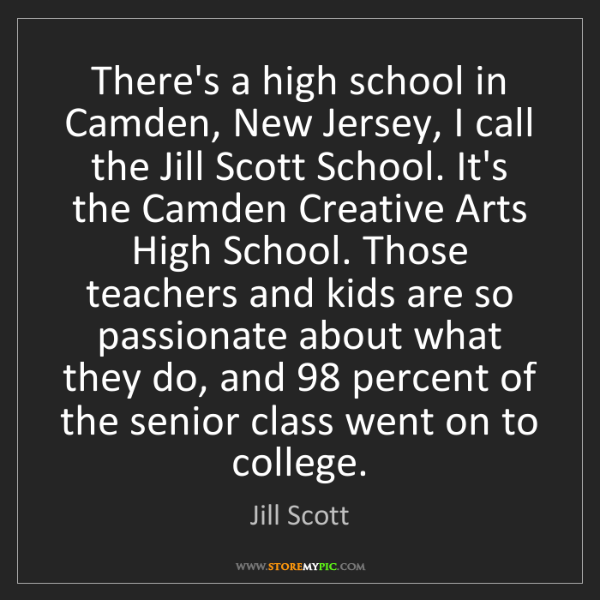 Jill Scott: There's a high school in Camden, New Jersey, I call the...