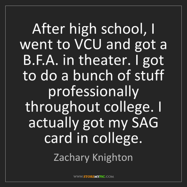 Zachary Knighton: After high school, I went to VCU and got a B.F.A. in...