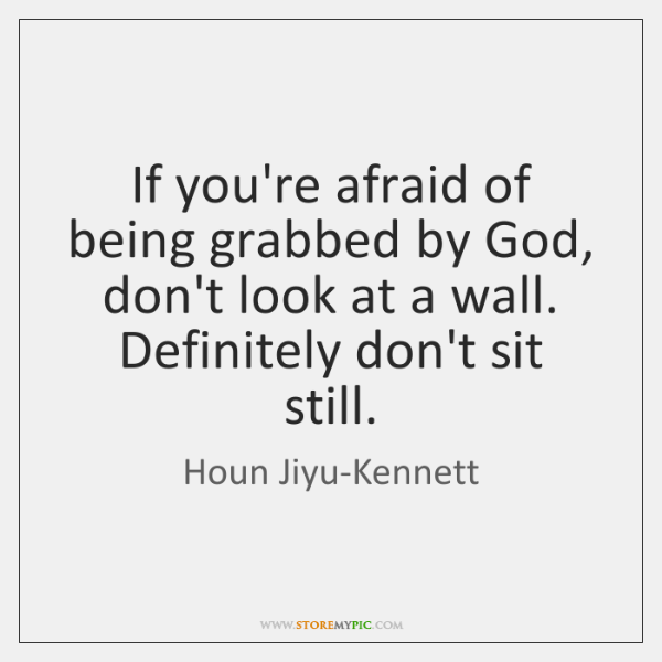 If you're afraid of being grabbed by God, don't look at a ...