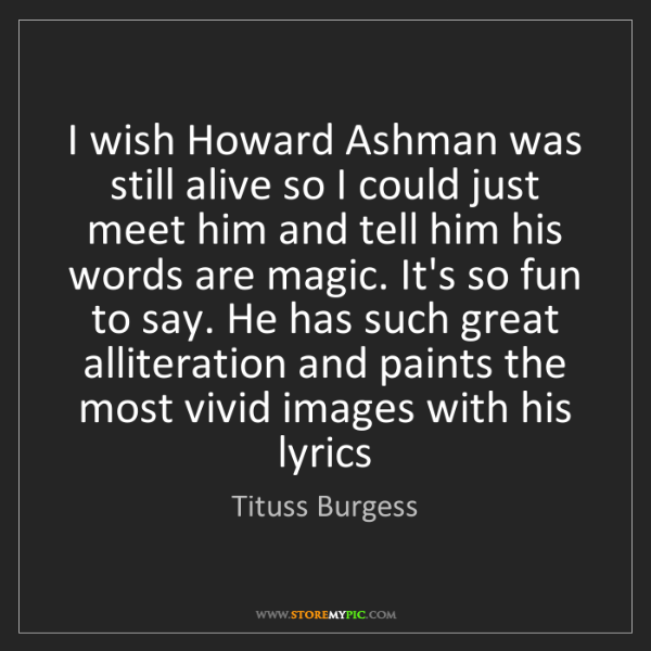 Tituss Burgess: I wish Howard Ashman was still alive so I could just...