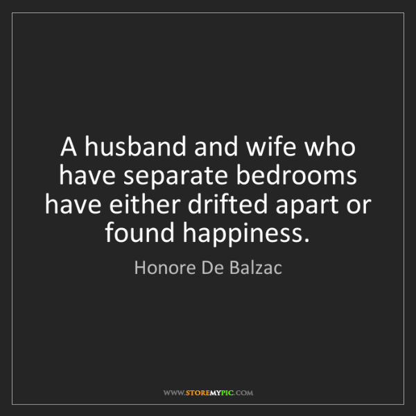 Honore De Balzac: A husband and wife who have separate bedrooms have either...