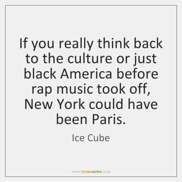 If you really think back to the culture or just black America ...