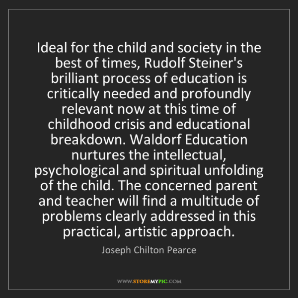 Joseph Chilton Pearce: Ideal for the child and society in the best of times,...